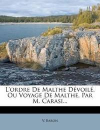 L'Ordre de Malthe Devoile, Ou Voyage de Malthe, Par M. Carasi...