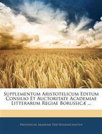 Supplementum Aristotelicum Editum Consilio Et Auctoritate Academiae Litterarum Regiae Borussicæ ...