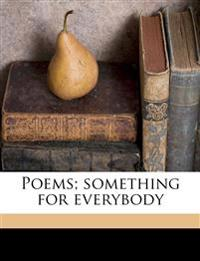 Poems; something for everybody
