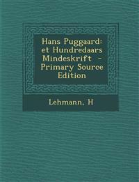 Hans Puggaard: et Hundredaars Mindeskrift  - Primary Source Edition