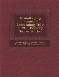 Grundtvig Og Ingemann: Brevvexling 1821-1859 - Primary Source Edition