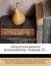 Nyelvtudomanyi Kozlemenyek, Volume 27...
