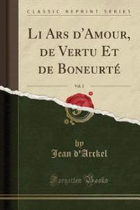 Li Ars d'Amour, de Vertu Et de Boneurté, Vol. 2 (Classic Reprint)