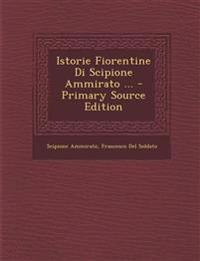 Istorie Fiorentine Di Scipione Ammirato ... - Primary Source Edition