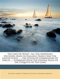 The Laws Of Whist : All The Important Decisions Made In England, France And The United States ... : The System Of Combination Of Forces ... : Combined