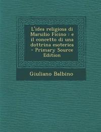 L'idea religiosa di Marsilio Ficino : e il concetto di una dottrina esoterica  - Primary Source Edition