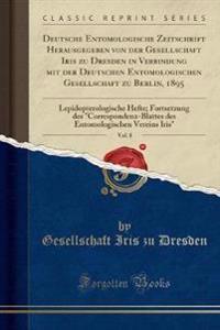 Deutsche Entomologische Zeitschrift Herausgegeben von der Gesellschaft Iris zu Dresden in Verbindung mit der Deutschen Entomologischen Gesellschaft zu Berlin, 1895, Vol. 8