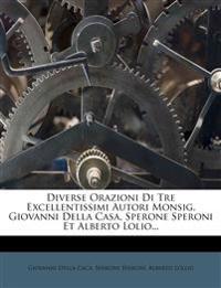Diverse Orazioni Di Tre Excellentissimi Autori Monsig. Giovanni Della Casa, Sperone Speroni Et Alberto Lolio...