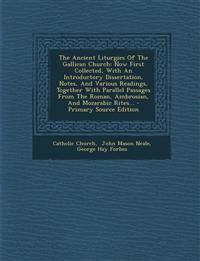 The Ancient Liturgies Of The Gallican Church: Now First Collected, With An Introductory Dissertation, Notes, And Various Readings, Together With Paral