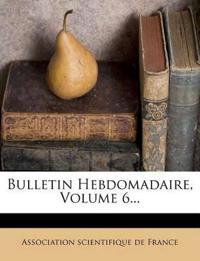 Bulletin Hebdomadaire, Volume 6...