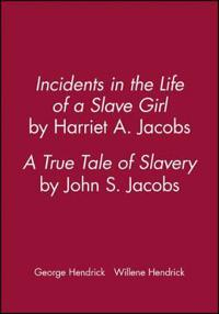 Incidents in the Life of a Slave Girl, by Harriet A. Jacobs; A True Tale of Slavery, by John S. Jacobs