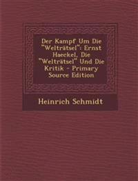 """Der Kampf Um Die """"Weltratsel"""": Ernst Haeckel, Die """"Weltratsel"""" Und Die Kritik - Primary Source Edition"""