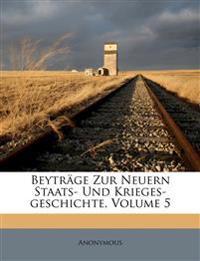 Beyträge Zur Neuern Staats- Und Krieges-geschichte, Volume 5