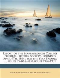 Report of the Marlborough College Natural History Society (Founded April 9Th, 1864), for the Year Ending ..., Issues 75-80; issues 1926-1931