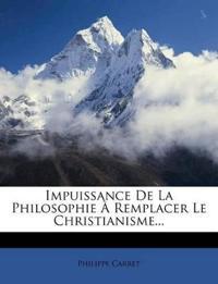 Impuissance de La Philosophie a Remplacer Le Christianisme...