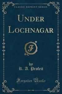 Under Lochnagar (Classic Reprint)
