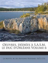 Oeuvres, dédiées à S.A.S.M. le duc d'Orléans Volume 6