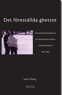 Det föreställda ghettot : en ultraortodox gränsdragning och identitetskonstruktion i The Jewish Observer 1983-2002