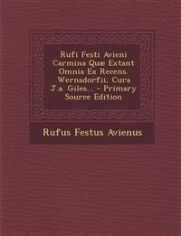 Rufi Festi Avieni Carmina Quæ Extant Omnia Ex Recens. Wernsdorfii, Cura J.a. Giles...