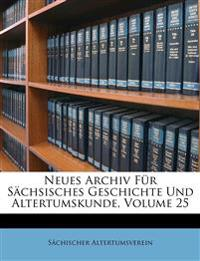 Neues Archiv Fur S Chsisches Geschichte Und Altertumskunde, F Nfundzwanzigster Band
