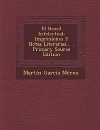 El Brasil Intelectual: Impresiones Y Notas Literarias...