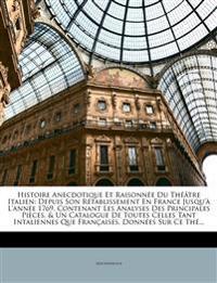 Histoire Anecdotique Et Raisonnée Du Théâtre Italien: Depuis Son Rétablissement En France Jusqu'à L'année 1769. Contenant Les Analyses Des Principales