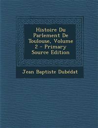 Histoire Du Parlement de Toulouse, Volume 2
