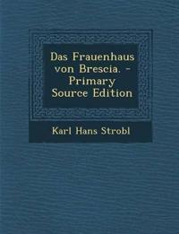 Das Frauenhaus Von Brescia. - Primary Source Edition