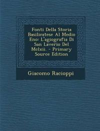 Fonti Della Storia Basilicatese Al Medio Eno: L'agiografia Di San Laverio Del Mclxii. - Primary Source Edition