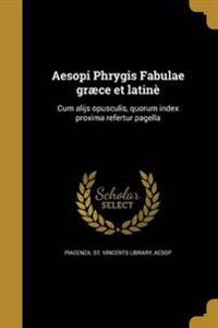 LAT-AESOPI PHRYGIS FABULAE GRA