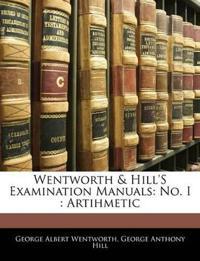 Wentworth & Hill's Examination Manuals: No. I : Artihmetic