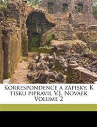 Korrespondence a zápisky. K tisku pipravil V.J. Nováek Volume 2