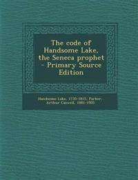 The code of Handsome Lake, the Seneca prophet