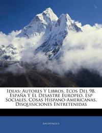 Ideas: Autores Y Libros, Ecos Del 98, España Y El Desastre Europeo, Esp Sociales, Cosas Hispano-Americanas, Disquisiciones Entretenidas