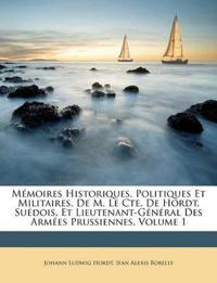 Mémoires Historiques, Politiques Et Militaires, De M. Le Cte. De Hordt, Suédois, Et Lieutenant-Général Des Armées Prussiennes, Volume 1