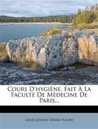 Cours D'hygiène, Fait À La Faculté De Médecine De Paris...