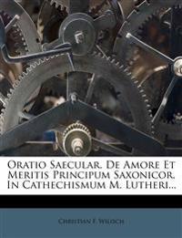 Oratio Saecular. de Amore Et Meritis Principum Saxonicor. in Cathechismum M. Lutheri...