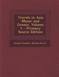 Travels in Asia Minor and Greece, Volume 1