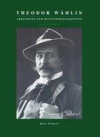 Theodor Wåhlin - arkitekten och restaureringskonsten