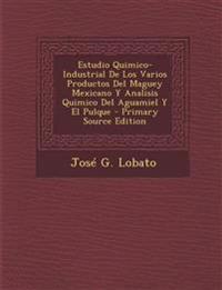 Estudio Quimico-Industrial De Los Varios Productos Del Maguey Mexicano Y Analisis Quimico Del Aguamiel Y El Pulque