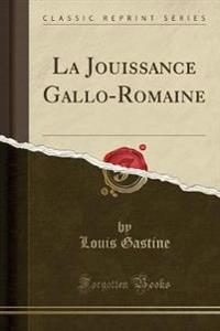La Jouissance Gallo-Romaine (Classic Reprint)
