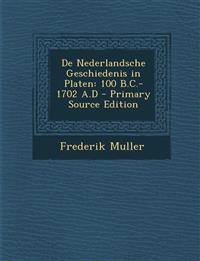de Nederlandsche Geschiedenis in Platen: 100 B.C.-1702 A.D