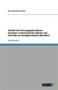 Handel Mit Leitungsgebundenen Energien in Deutschland: Absatz Und Vertrieb Von Kombiprodukten (Bundles)