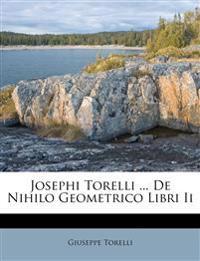 Josephi Torelli ... De Nihilo Geometrico Libri Ii