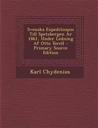 Svenska Expeditionen Till Spetsbergen AR 1861, Under Ledning AF Otto Torell