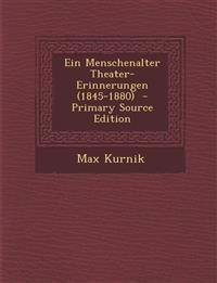 Ein Menschenalter Theater-Erinnerungen (1845-1880)