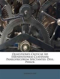 Quaestiones Criticae Ad Emendationem Claudiani Panegyricorum Spectantes: Diss. Philol