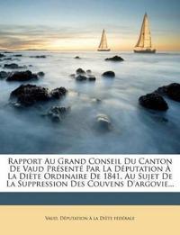 Rapport Au Grand Conseil Du Canton De Vaud Présenté Par La Députation À La Diète Ordinaire De 1841, Au Sujet De La Suppression Des Couvens D'argovie..