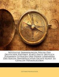 Nützliche Erinnerungen Wegen Der Deutschen Poeterey: Kurtz Doch Deutlich Zusammen Getragen Und Denen Liebhabern Der Ädelen Unverfälschten Dichte-Kunst