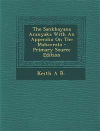 The Sankhayana Aranyaka With An Appendix On The Mahavrata - Primary Source Edition